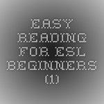 Easy Reading for ESL Beginners ( 200 mẩu truyện tiếng Anh dành cho người mới bắt đầu )