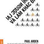 Nghĩ ngược lại và làm khác đi – Paul Arden