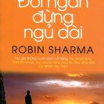 Đời Người Ngắn Đừng Ngủ Dài – Robin Sharma